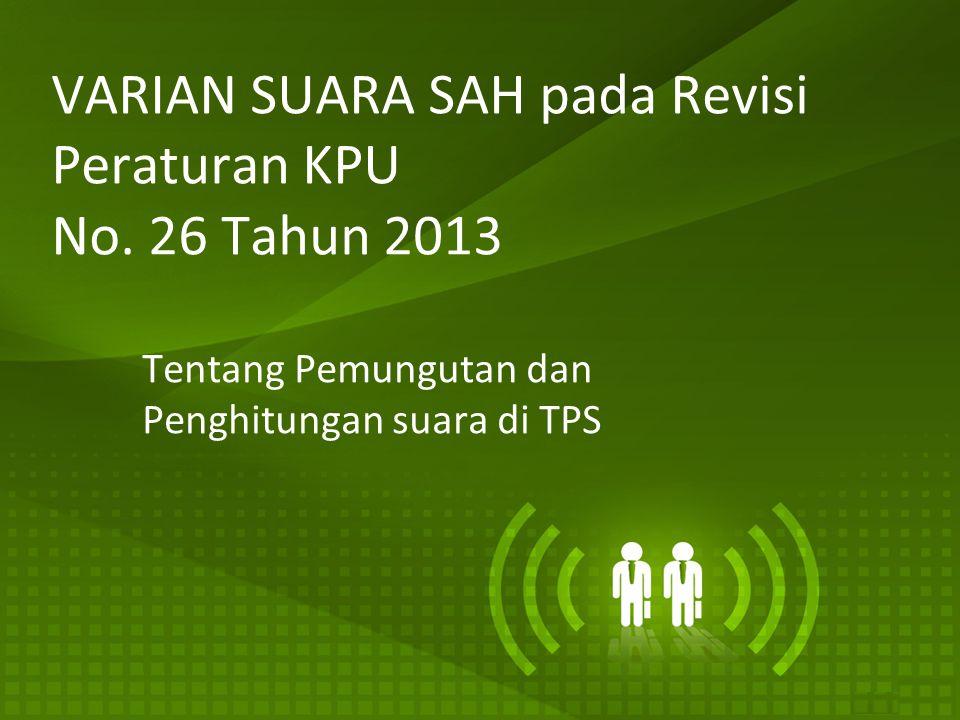 VARIAN SUARA SAH pada Revisi Peraturan KPU No. 26 Tahun 2013 Tentang Pemungutan dan Penghitungan suara di TPS