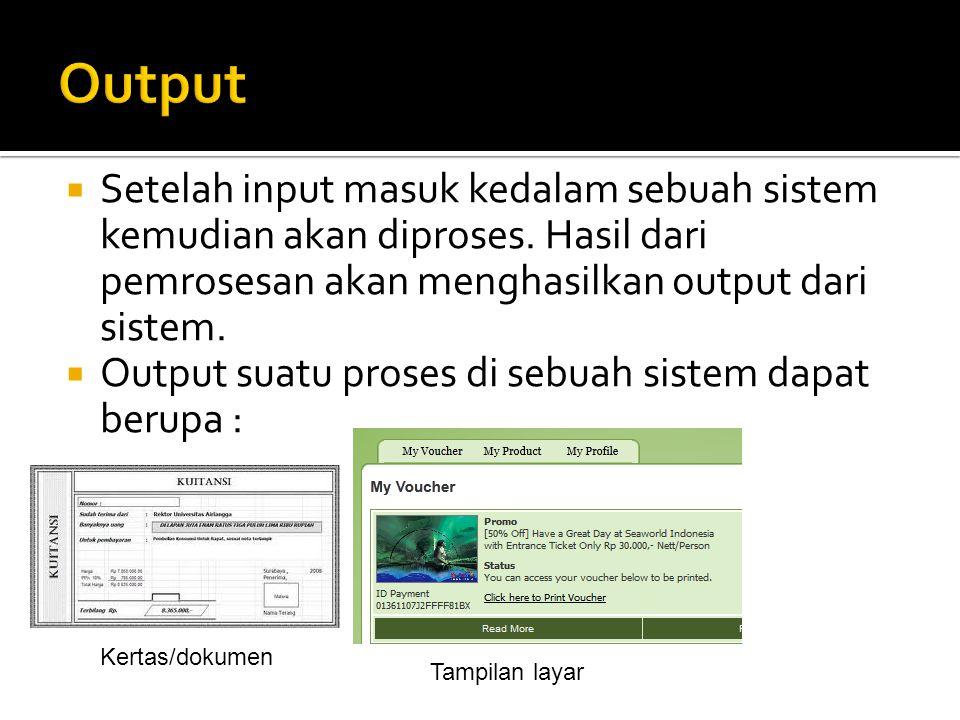  Setelah input masuk kedalam sebuah sistem kemudian akan diproses. Hasil dari pemrosesan akan menghasilkan output dari sistem.  Output suatu proses