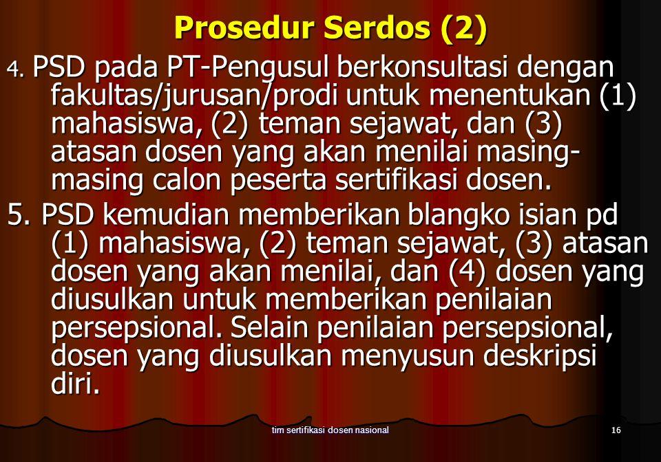 16 tim sertifikasi dosen nasional Prosedur Serdos (2) 4. PSD pada PT-Pengusul berkonsultasi dengan fakultas/jurusan/prodi untuk menentukan (1) mahasis