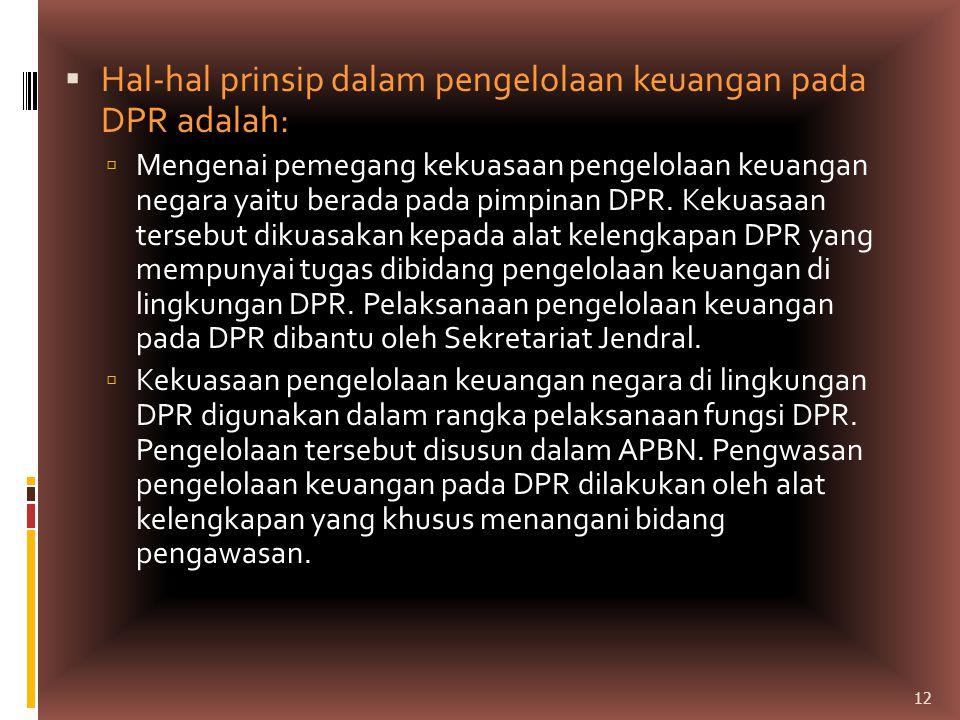 Hal-hal Prinsip…(lanjutan)  Dalam pelaksanaan fungsi tersebut, alat kelengkapan DPR yang mempunyai tugas di bidang pengelolaan keuangan di lingkungan DPR mempunyai tugas:  Menyusun kebijakan pengelolaan anggaran DPR.