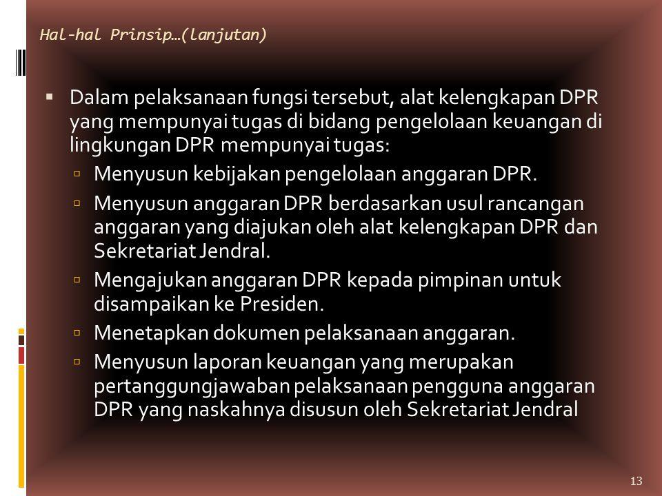 Hal-hal Prinsip…(lanjutan)  Sekretariat Jendral dalam membantu tugas alat kelengkapan DPR sebagaimana dimaksud dalam Pasal 10A ayat (3) mempunyai tugas membantu mensinkronisasi penyusunan rancangan anggaran DPR.