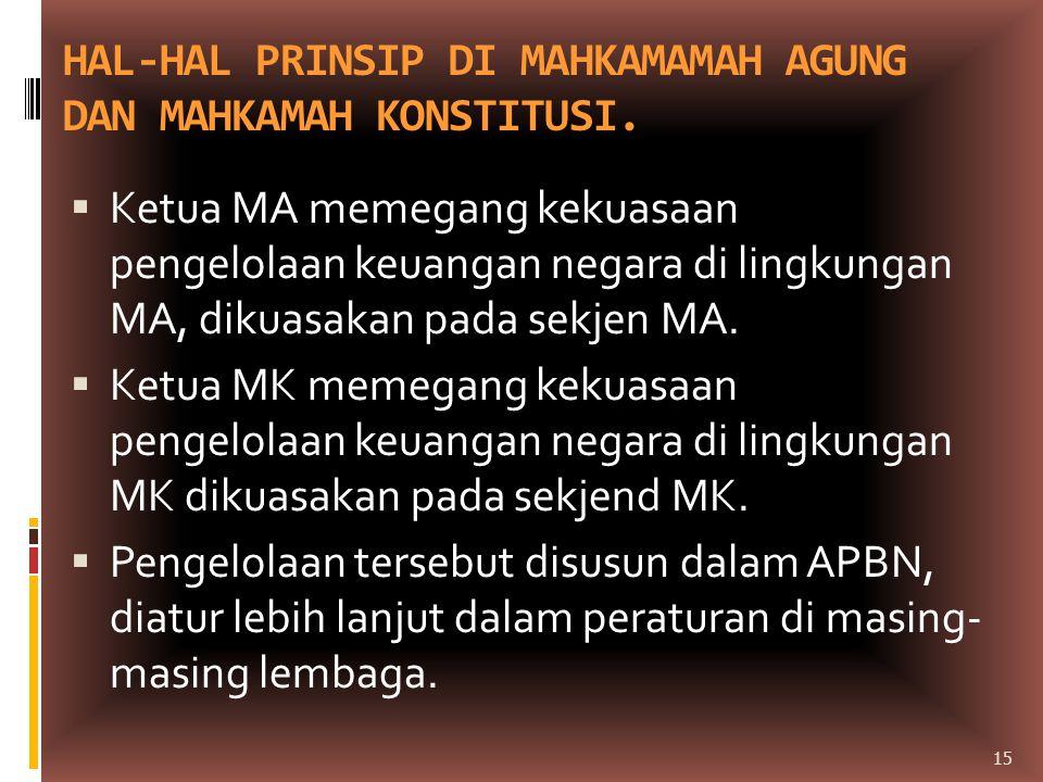 HAL-HAL PRINSIP DI MAHKAMAMAH AGUNG DAN MAHKAMAH KONSTITUSI.  Ketua MA memegang kekuasaan pengelolaan keuangan negara di lingkungan MA, dikuasakan pa