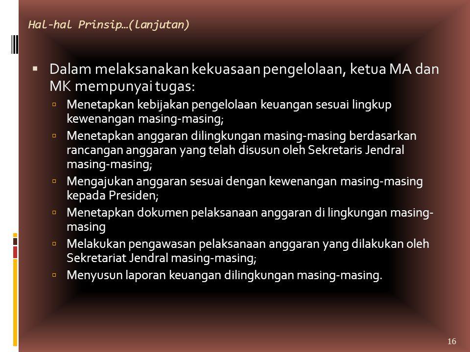 Hal-hal Prinsip…(lanjutan)  Dalam melaksanakan kekuasaan pengelolaan, ketua MA dan MK mempunyai tugas:  Menetapkan kebijakan pengelolaan keuangan se