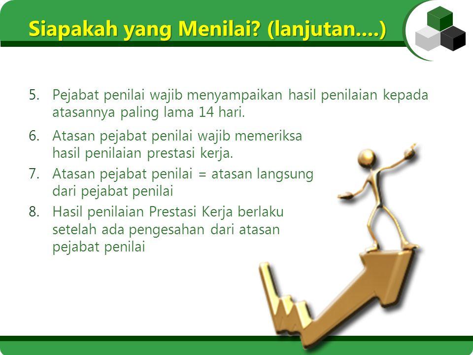 5.Pejabat penilai wajib menyampaikan hasil penilaian kepada atasannya paling lama 14 hari. Siapakah yang Menilai? (lanjutan....) 6.Atasan pejabat peni