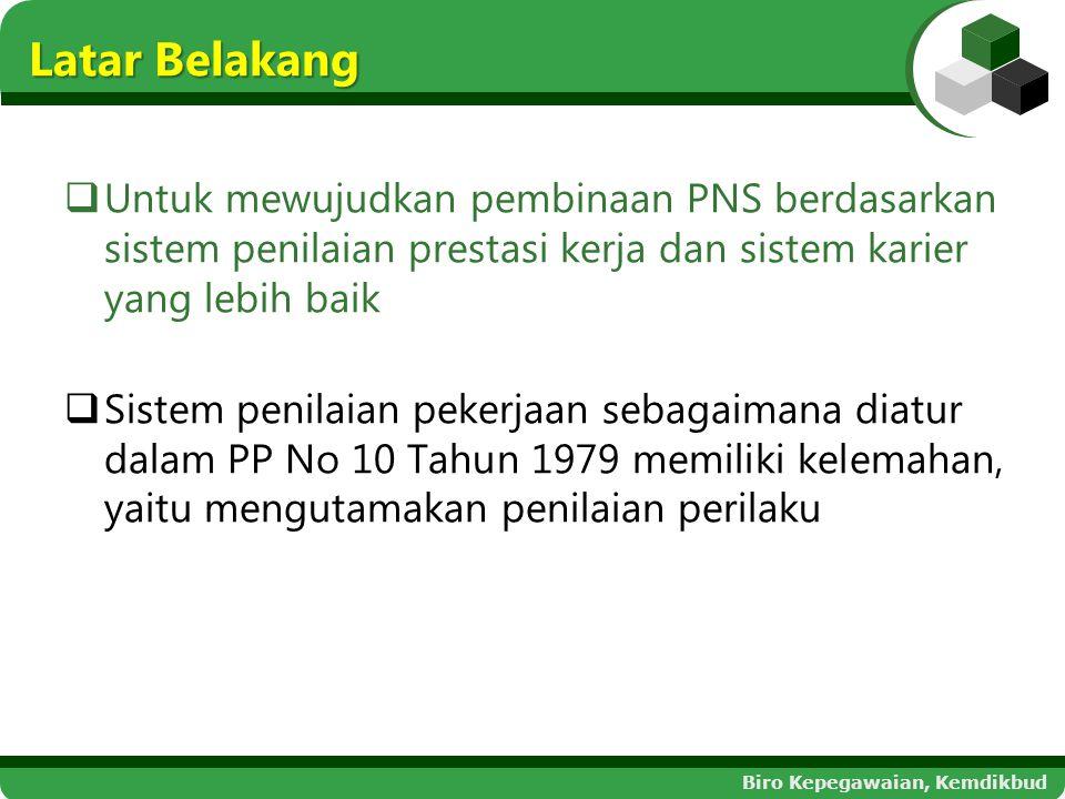Biro Kepegawaian, Kemdikbud  Untuk mewujudkan pembinaan PNS berdasarkan sistem penilaian prestasi kerja dan sistem karier yang lebih baik  Sistem pe