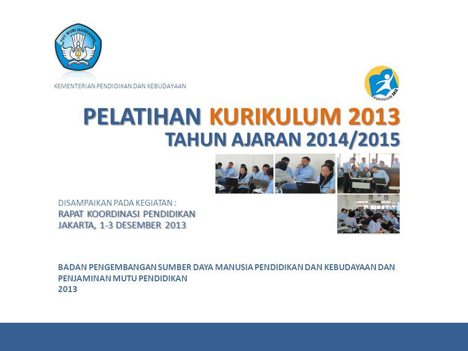 DISAMPAIKAN PADA KEGIATAN : RAPAT KOORDINASI PENDIDIKAN JAKARTA, 1-3 DESEMBER 2013 KEMENTERIAN PENDIDIKAN DAN KEBUDAYAAN BADAN PENGEMBANGAN SUMBER DAY