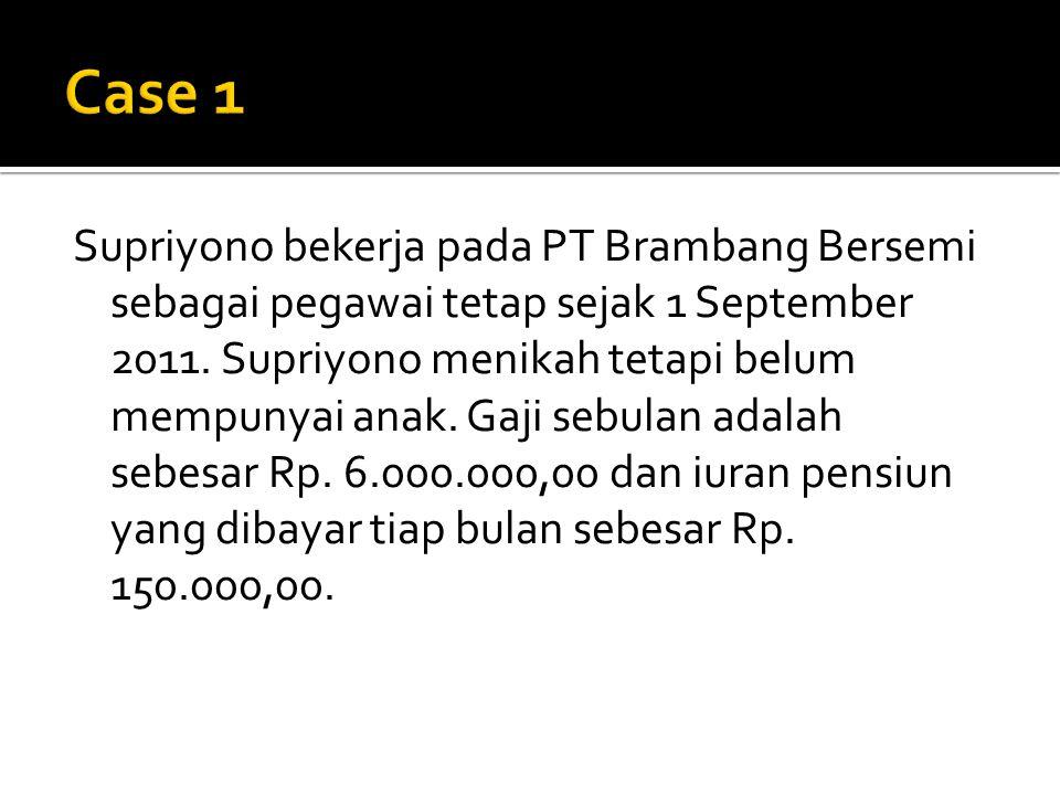 Supriyono bekerja pada PT Brambang Bersemi sebagai pegawai tetap sejak 1 September 2011.