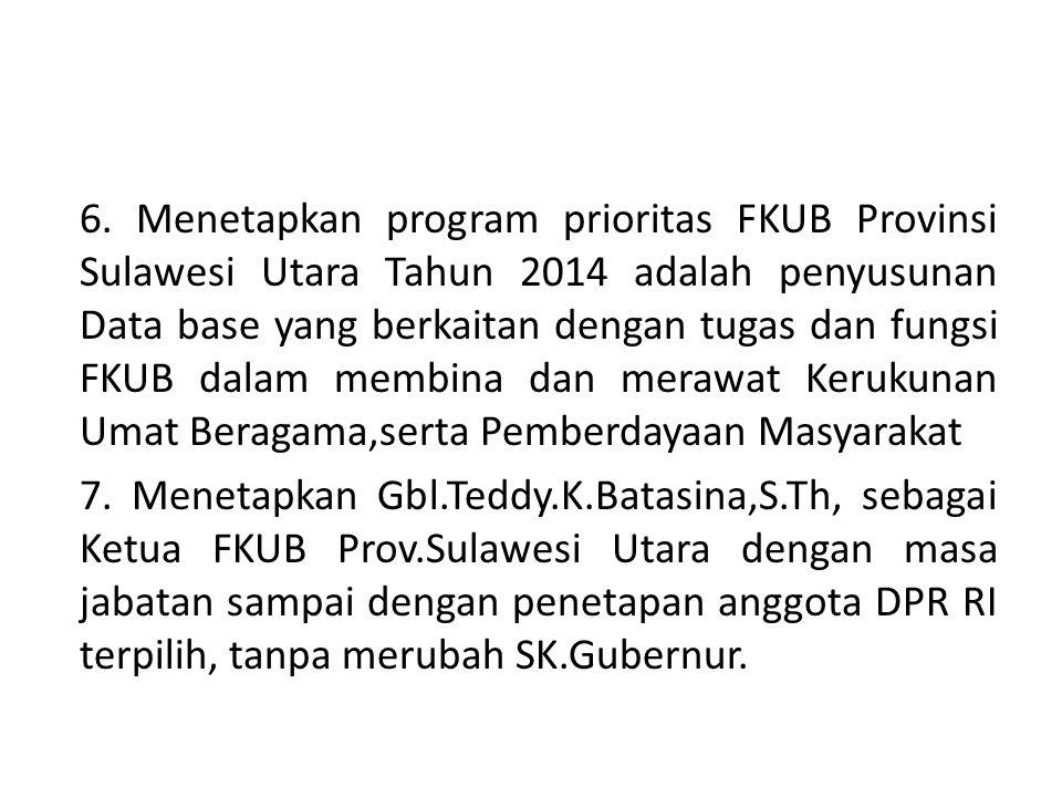 6. Menetapkan program prioritas FKUB Provinsi Sulawesi Utara Tahun 2014 adalah penyusunan Data base yang berkaitan dengan tugas dan fungsi FKUB dalam