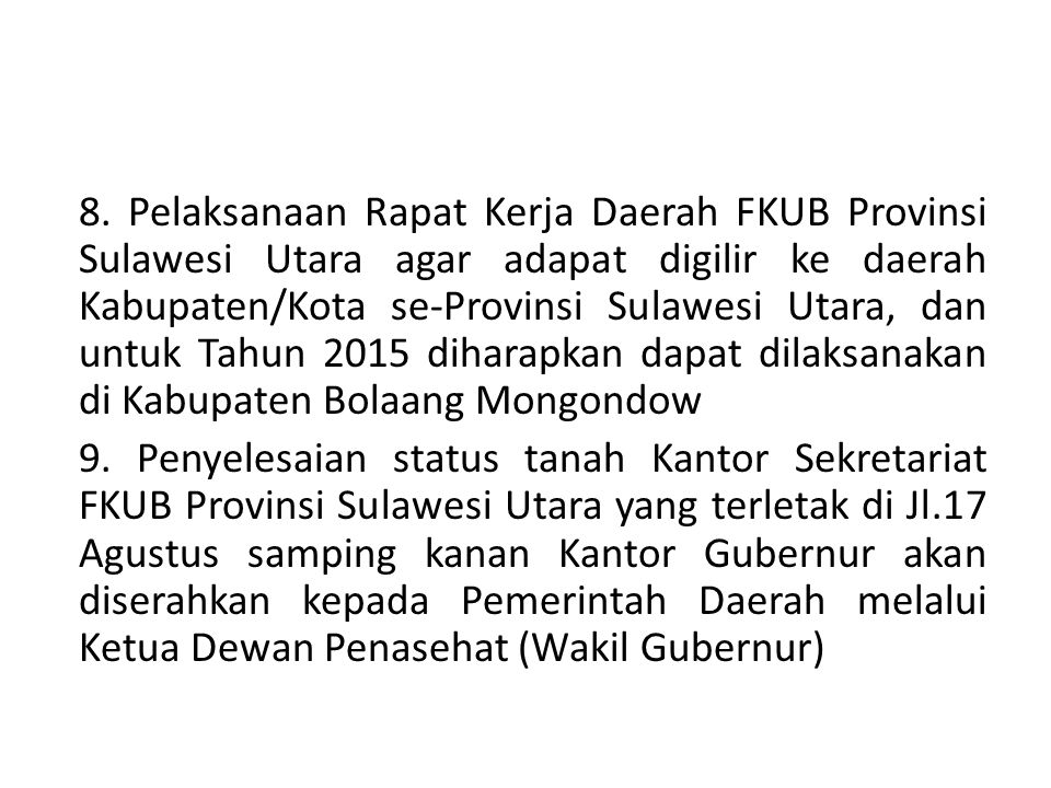 8. Pelaksanaan Rapat Kerja Daerah FKUB Provinsi Sulawesi Utara agar adapat digilir ke daerah Kabupaten/Kota se-Provinsi Sulawesi Utara, dan untuk Tahu