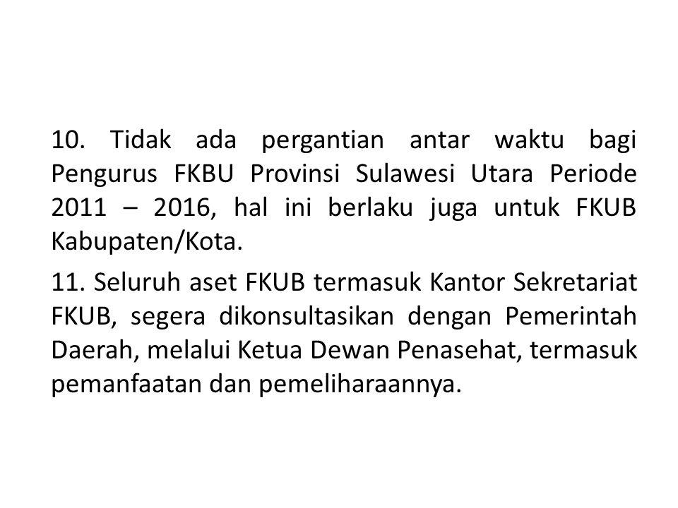 10. Tidak ada pergantian antar waktu bagi Pengurus FKBU Provinsi Sulawesi Utara Periode 2011 – 2016, hal ini berlaku juga untuk FKUB Kabupaten/Kota. 1