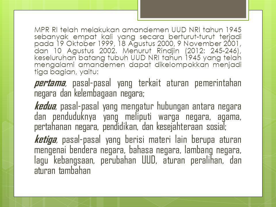 MPR RI telah melakukan amandemen UUD NRI tahun 1945 sebanyak empat kali yang secara berturut-turut terjadi pada 19 Oktober 1999, 18 Agustus 2000, 9 No