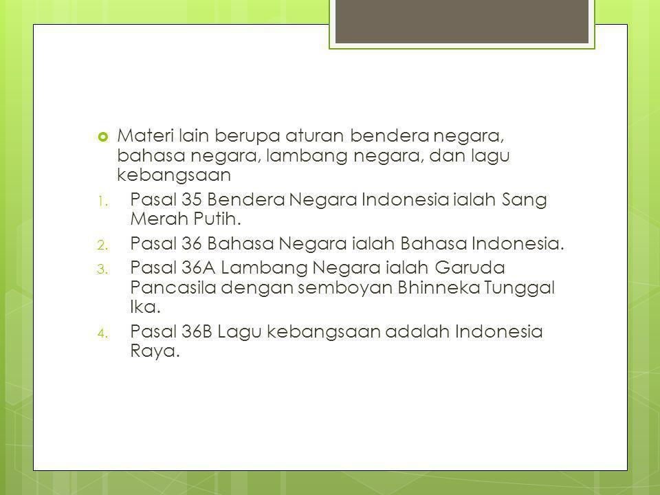  Materi lain berupa aturan bendera negara, bahasa negara, lambang negara, dan lagu kebangsaan 1. Pasal 35 Bendera Negara Indonesia ialah Sang Merah P