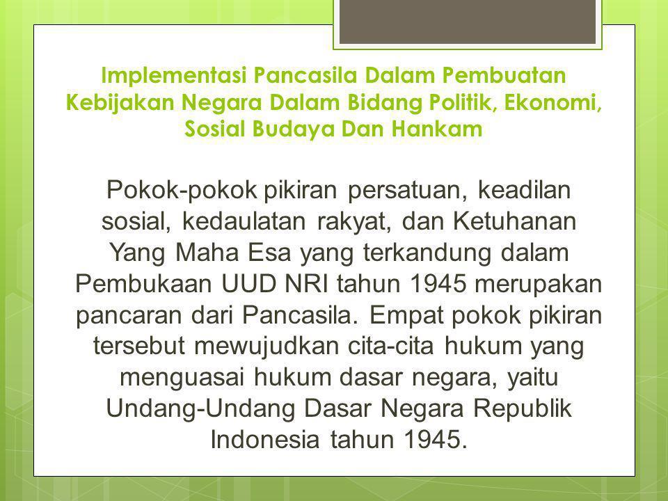 Implementasi Pancasila Dalam Pembuatan Kebijakan Negara Dalam Bidang Politik, Ekonomi, Sosial Budaya Dan Hankam Pokok-pokok pikiran persatuan, keadila