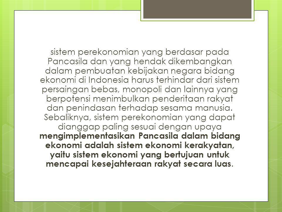 sistem perekonomian yang berdasar pada Pancasila dan yang hendak dikembangkan dalam pembuatan kebijakan negara bidang ekonomi di Indonesia harus terhi