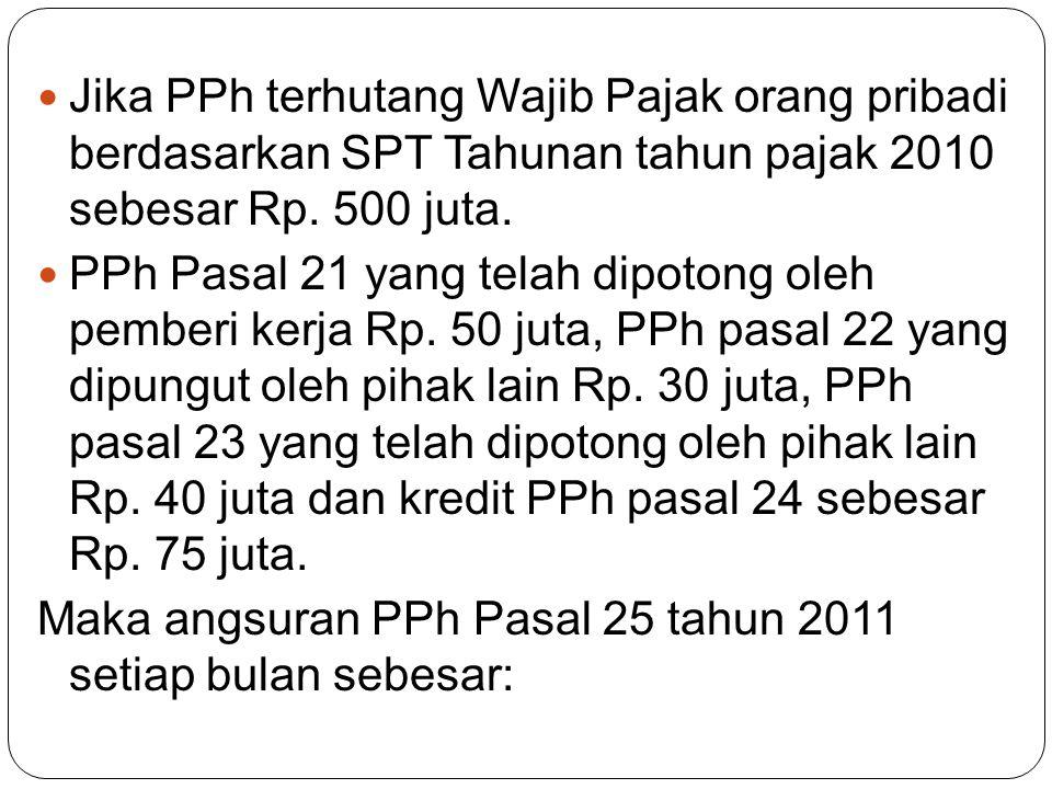  Jika PPh terhutang Wajib Pajak orang pribadi berdasarkan SPT Tahunan tahun pajak 2010 sebesar Rp.