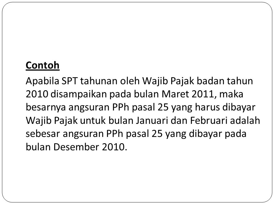 Apabila Dalam Tahun Pajak Ditetapkan SKP  Berdasarkan SPT Tahun 2009 yang disampaikan WP pada Maret 2010, penghitungan besarnya angsuran yang harus dibayar sendiri adalah sebesar Rp.