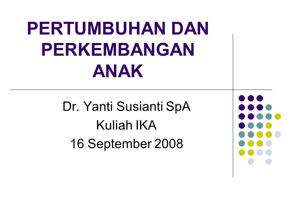 PERTUMBUHAN DAN PERKEMBANGAN ANAK Dr. Yanti Susianti SpA Kuliah IKA 16 September 2008