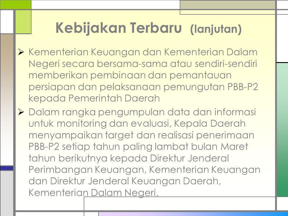Kebijakan Terbaru (lanjutan)  Kementerian Keuangan dan Kementerian Dalam Negeri secara bersama-sama atau sendiri-sendiri memberikan pembinaan dan pem