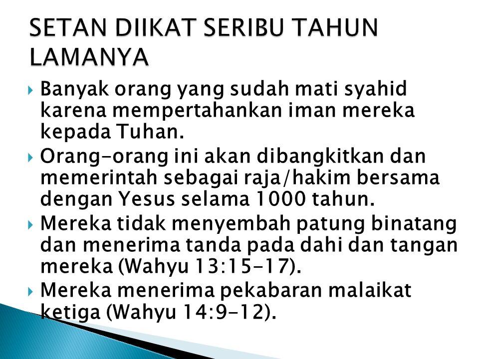  Banyak orang yang sudah mati syahid karena mempertahankan iman mereka kepada Tuhan.  Orang-orang ini akan dibangkitkan dan memerintah sebagai raja/