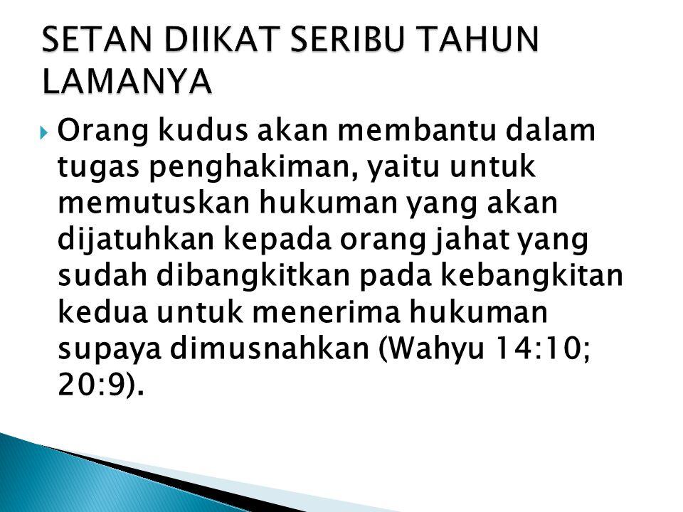  Orang kudus akan membantu dalam tugas penghakiman, yaitu untuk memutuskan hukuman yang akan dijatuhkan kepada orang jahat yang sudah dibangkitkan pa