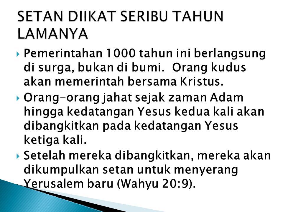  Pemerintahan 1000 tahun ini berlangsung di surga, bukan di bumi. Orang kudus akan memerintah bersama Kristus.  Orang-orang jahat sejak zaman Adam h