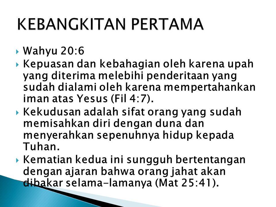  Wahyu 20:6  Kepuasan dan kebahagian oleh karena upah yang diterima melebihi penderitaan yang sudah dialami oleh karena mempertahankan iman atas Yes