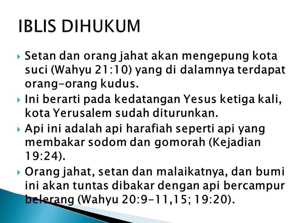  Setan dan orang jahat akan mengepung kota suci (Wahyu 21:10) yang di dalamnya terdapat orang-orang kudus.  Ini berarti pada kedatangan Yesus ketiga