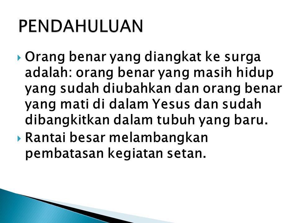  Orang benar yang diangkat ke surga adalah: orang benar yang masih hidup yang sudah diubahkan dan orang benar yang mati di dalam Yesus dan sudah diba