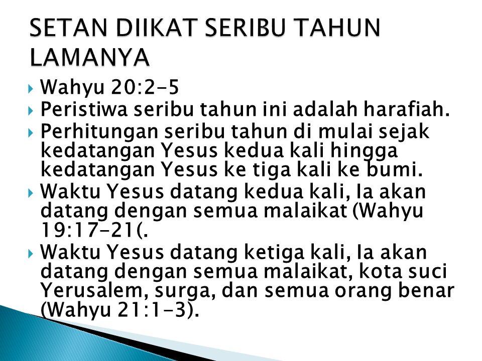  Wahyu 20:2-5  Peristiwa seribu tahun ini adalah harafiah.  Perhitungan seribu tahun di mulai sejak kedatangan Yesus kedua kali hingga kedatangan Y