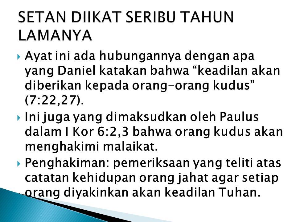 """ Ayat ini ada hubungannya dengan apa yang Daniel katakan bahwa """"keadilan akan diberikan kepada orang-orang kudus"""" (7:22,27).  Ini juga yang dimaksud"""
