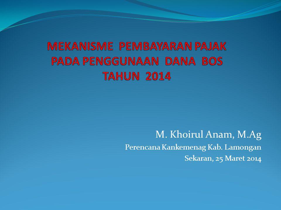 M. Khoirul Anam, M.Ag Perencana Kankemenag Kab. Lamongan Sekaran, 25 Maret 2014