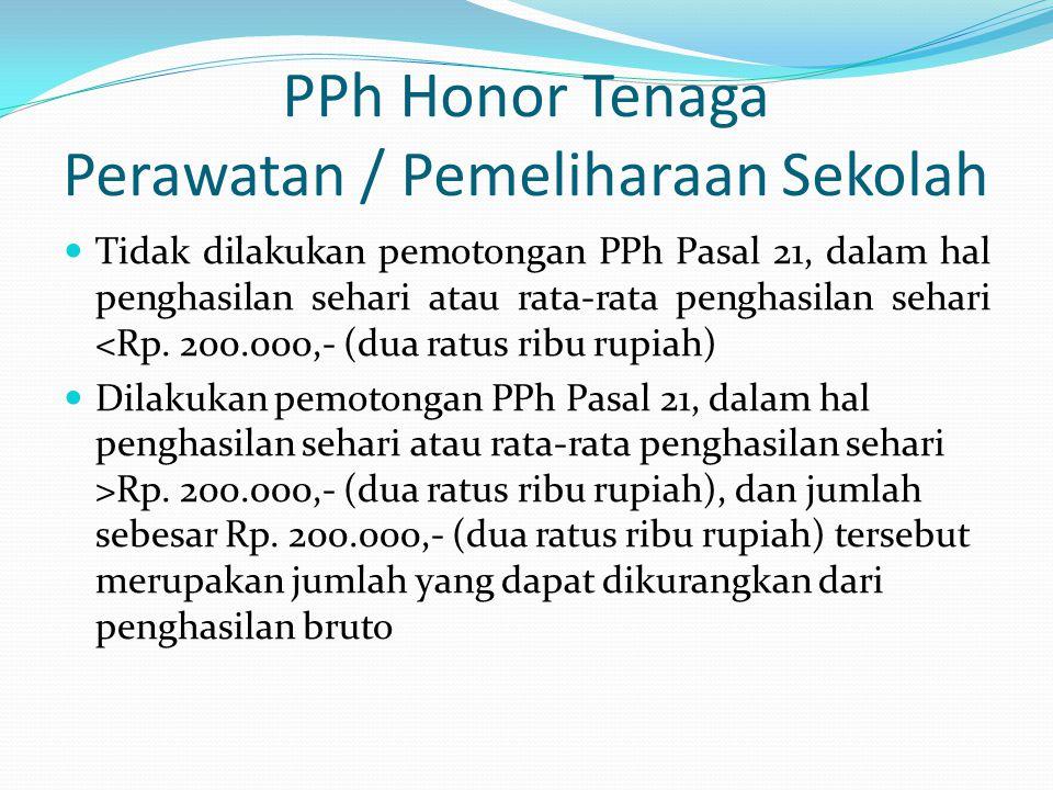 PPh Honor Tenaga Perawatan / Pemeliharaan Sekolah  Tidak dilakukan pemotongan PPh Pasal 21, dalam hal penghasilan sehari atau rata-rata penghasilan sehari <Rp.