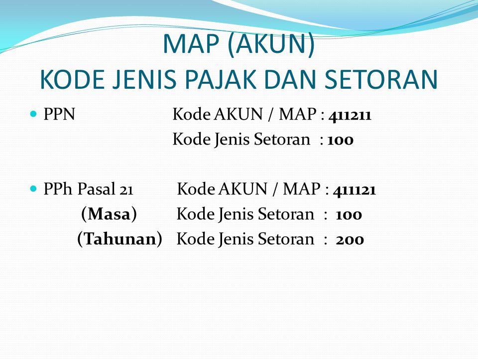MAP (AKUN) KODE JENIS PAJAK DAN SETORAN  PPNKode AKUN / MAP : 411211 Kode Jenis Setoran : 100  PPh Pasal 21 Kode AKUN / MAP : 411121 (Masa) Kode Jenis Setoran : 100 (Tahunan) Kode Jenis Setoran : 200