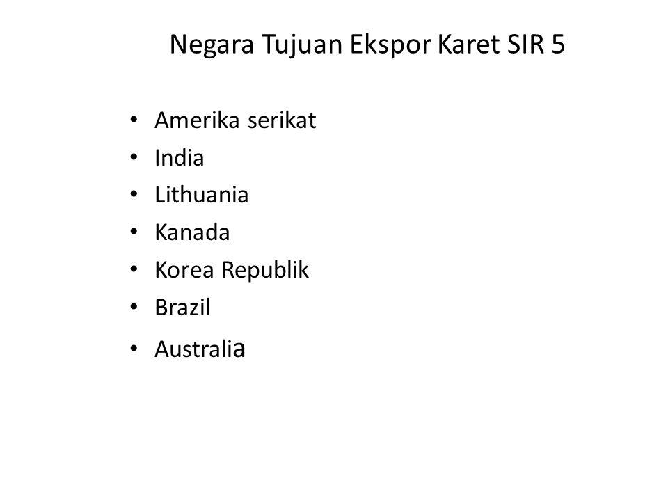 Negara Tujuan Ekspor Karet SIR 5 • Amerika serikat • India • Lithuania • Kanada • Korea Republik • Brazil • Australi a