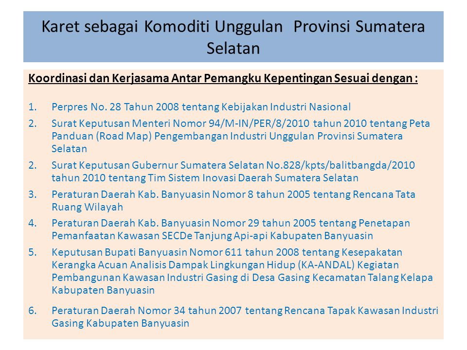 Koordinasi dan Kerjasama Antar Pemangku Kepentingan Sesuai dengan : 1.Perpres No. 28 Tahun 2008 tentang Kebijakan Industri Nasional 2.Surat Keputusan