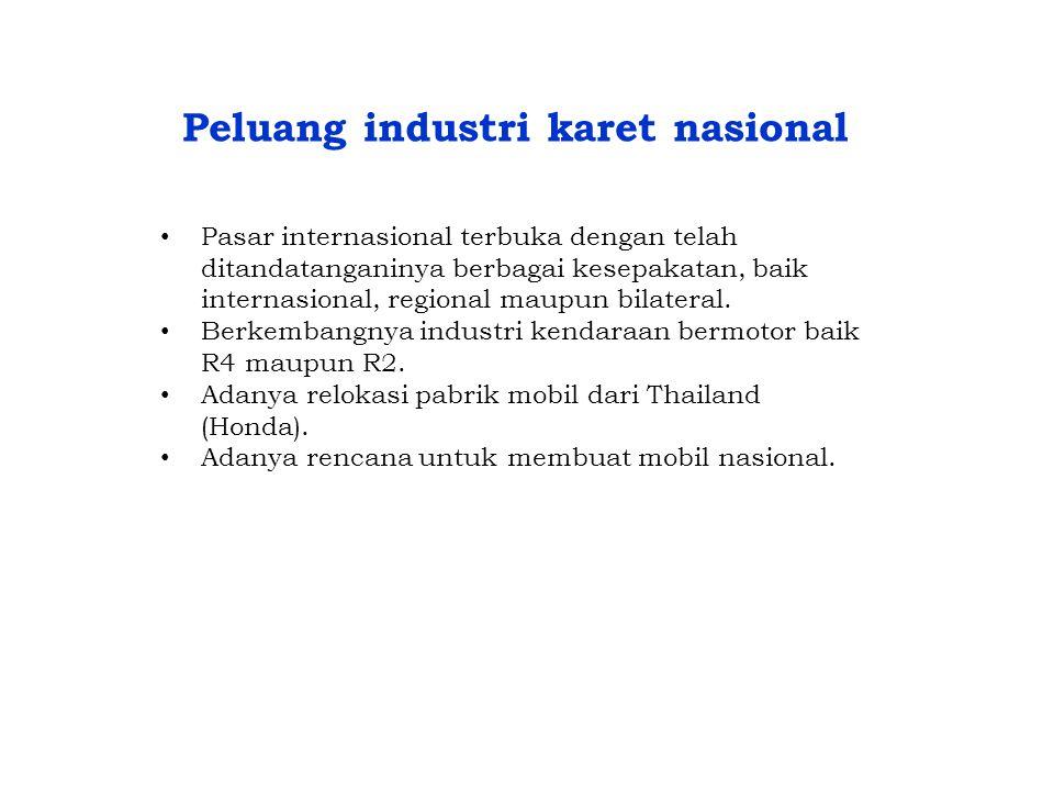 Peluang industri karet nasional • Pasar internasional terbuka dengan telah ditandatanganinya berbagai kesepakatan, baik internasional, regional maupun