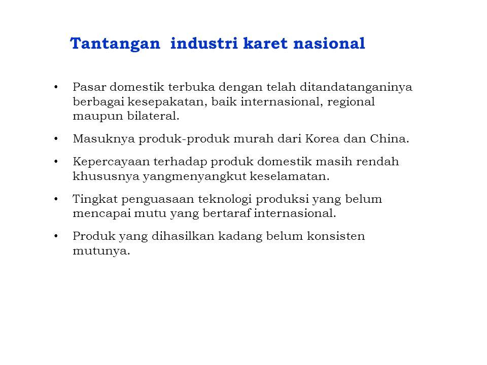 Tantangan industri karet nasional • Pasar domestik terbuka dengan telah ditandatanganinya berbagai kesepakatan, baik internasional, regional maupun bi