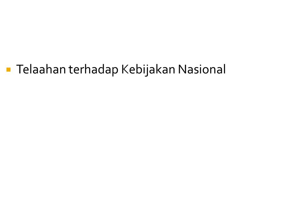  Telaahan terhadap Kebijakan Nasional