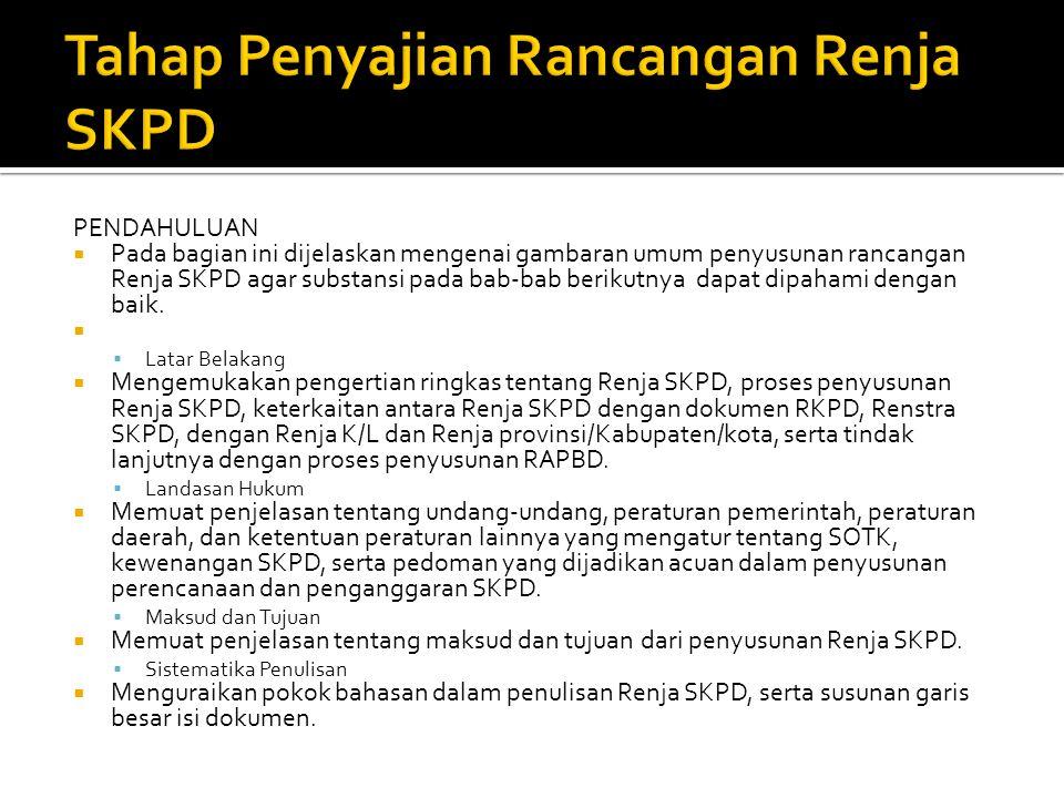 PENDAHULUAN  Pada bagian ini dijelaskan mengenai gambaran umum penyusunan rancangan Renja SKPD agar substansi pada bab-bab berikutnya dapat dipahami