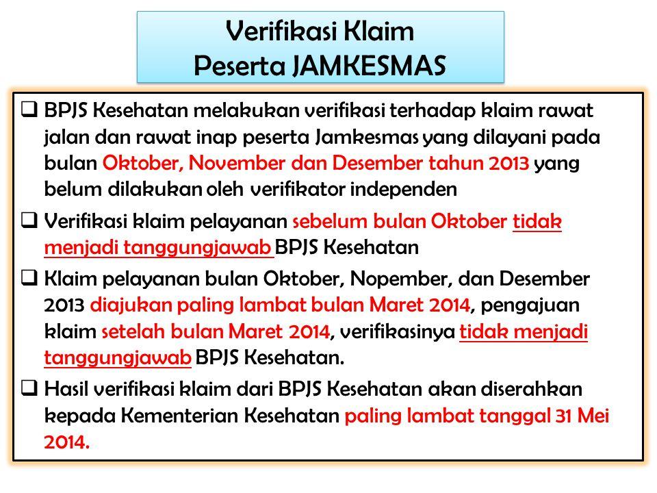  BPJS Kesehatan melakukan verifikasi terhadap klaim rawat jalan dan rawat inap peserta Jamkesmas yang dilayani pada bulan Oktober, November dan Desem