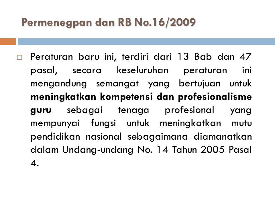 Permenegpan dan RB No.16/2009  Peraturan baru ini, terdiri dari 13 Bab dan 47 pasal, secara keseluruhan peraturan ini mengandung semangat yang bertujuan untuk meningkatkan kompetensi dan profesionalisme guru sebagai tenaga profesional yang mempunyai fungsi untuk meningkatkan mutu pendidikan nasional sebagaimana diamanatkan dalam Undang-undang No.