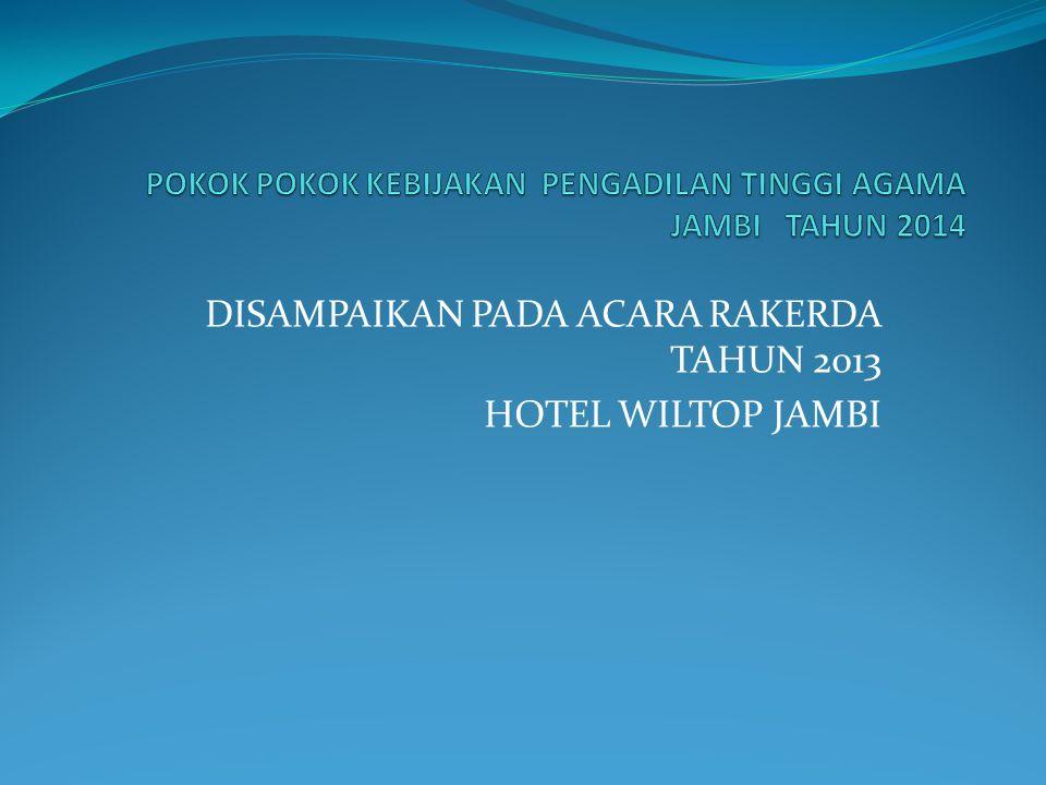 DISAMPAIKAN PADA ACARA RAKERDA TAHUN 2013 HOTEL WILTOP JAMBI