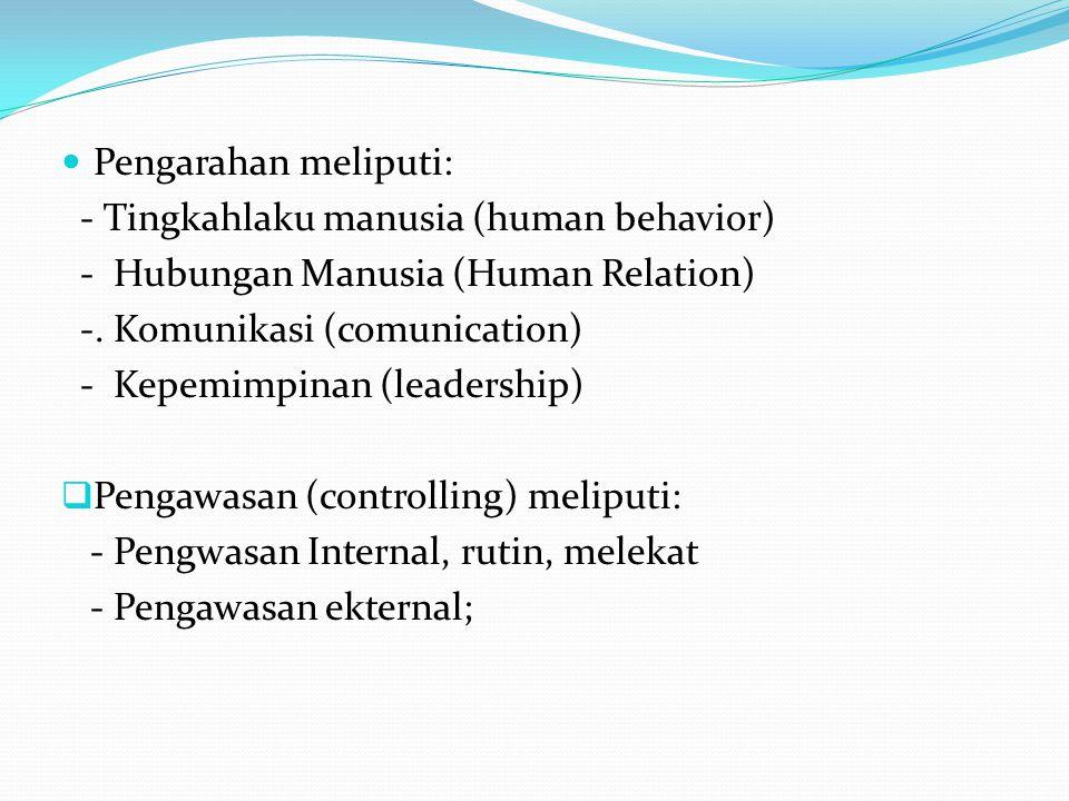 Pengarahan meliputi: - Tingkahlaku manusia (human behavior) - Hubungan Manusia (Human Relation) -.