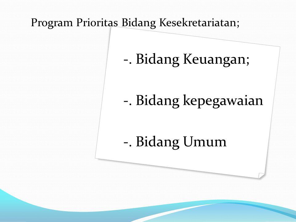 Program Prioritas Bidang Kesekretariatan; -. Bidang Keuangan; -. Bidang kepegawaian -. Bidang Umum