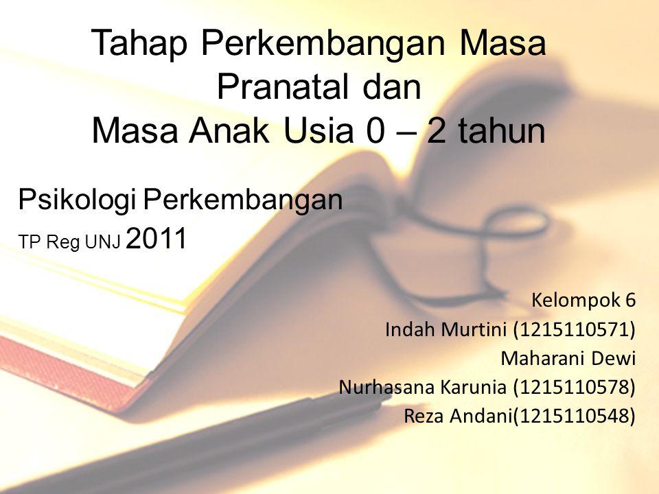 Tahap Perkembangan Masa Pranatal dan Masa Anak Usia 0 – 2 tahun Psikologi Perkembangan TP Reg UNJ 2011 Kelompok 6 Indah Murtini (1215110571) Maharani