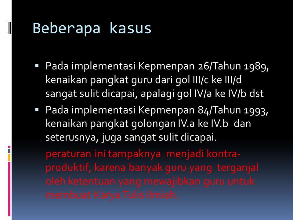 Beberapa kasus  Pada implementasi Kepmenpan 26/Tahun 1989, kenaikan pangkat guru dari gol III/c ke III/d sangat sulit dicapai, apalagi gol IV/a ke IV