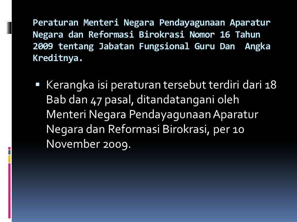 Peraturan Menteri Negara Pendayagunaan Aparatur Negara dan Reformasi Birokrasi Nomor 16 Tahun 2009 tentang Jabatan Fungsional Guru Dan Angka Kreditnya.