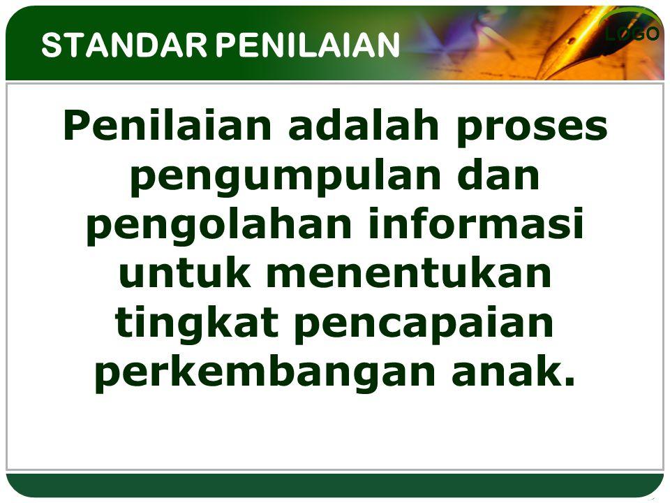 LOGO STANDAR PENILAIAN Penilaian adalah proses pengumpulan dan pengolahan informasi untuk menentukan tingkat pencapaian perkembangan anak.