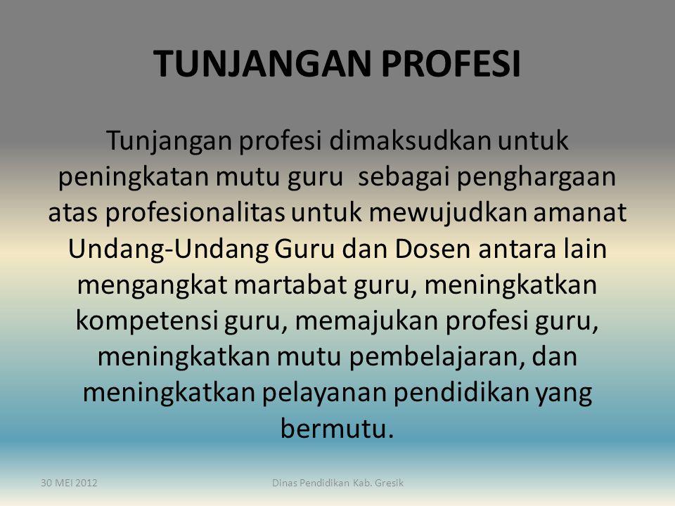 TUNJANGAN PROFESI Tunjangan profesi dimaksudkan untuk peningkatan mutu guru sebagai penghargaan atas profesionalitas untuk mewujudkan amanat Undang-Un