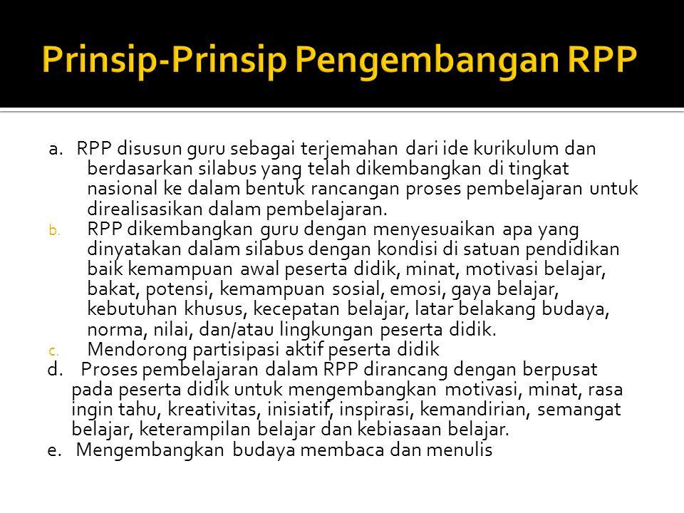 a. RPP disusun guru sebagai terjemahan dari ide kurikulum dan berdasarkan silabus yang telah dikembangkan di tingkat nasional ke dalam bentuk rancanga